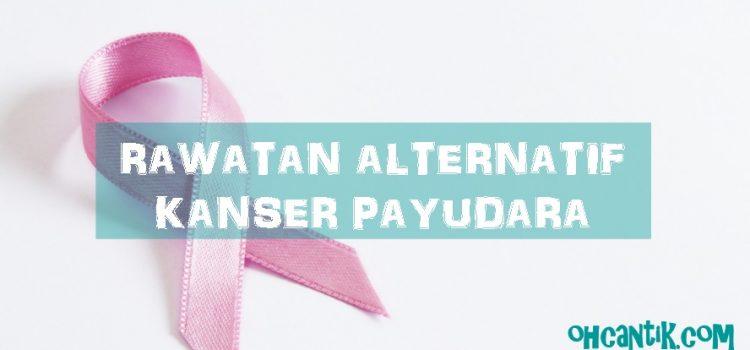 Rawatan Alternatif Kanser Payudara Melalui Pengambilan Suplemen Semulajadi