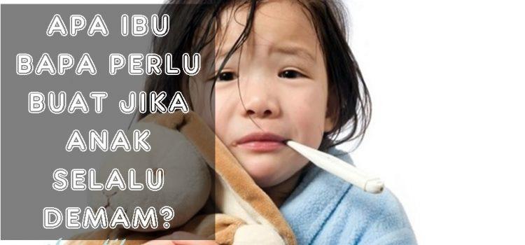 Anak Selalu Demam Dan Sakit: Apa Pilihan Ibu Bapa Selain Daripada Berterusan Ulang-alik Ke Klinik atau Hospital?