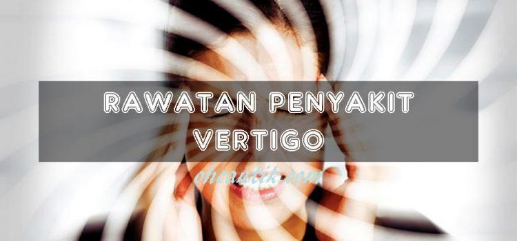 Rawatan Vertigo: Apakah Penyakit Vertigo & Bagaimana Ia Dirawat