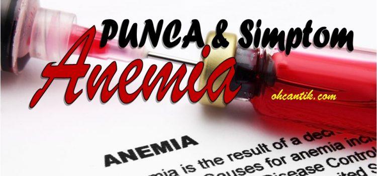 Punca Anemia & Tanda-Tanda Yang Semua Perlu Tahu