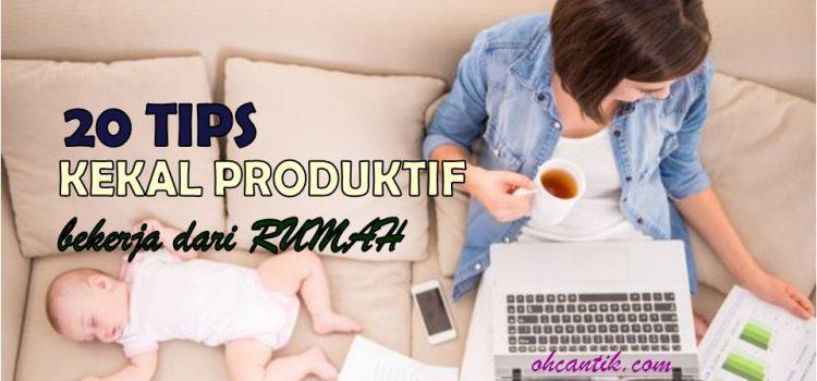 20 Tips Kekal Produktif Bekerja Dari Rumah