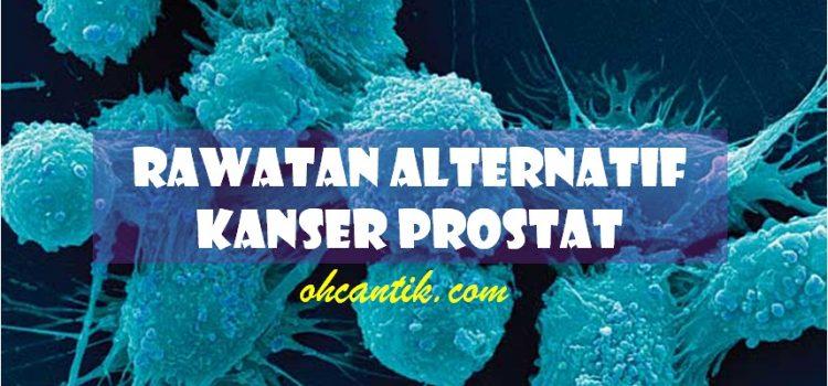 Rawatan Alternatif Kanser Prostat Untuk Kaum Adam