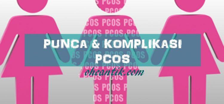 Punca PCOS Dan Komplikasinya