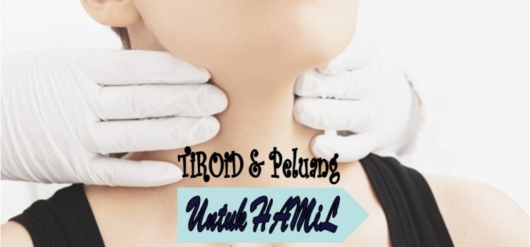 Tiroid Dan Peluang Untuk Hamil: Apakah % Yang Ada?