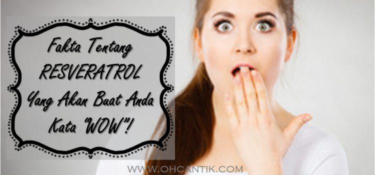 Khasiat Resveratrol Yang Sangat WOW!