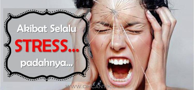 Akibat Terlalu Stress Dapat Penyakit Mental
