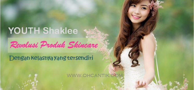 YOUTH Skincare Shaklee Eksklusif Untuk Diva Malaysia