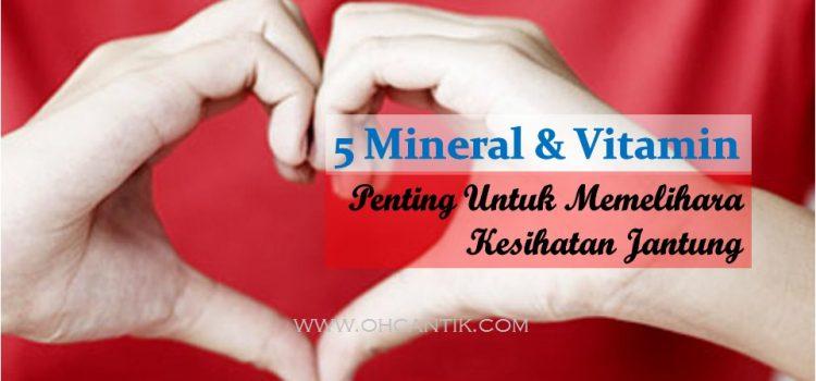 Vitamin Untuk Jantung Kekal Sihat: 5 Jenis Terpenting